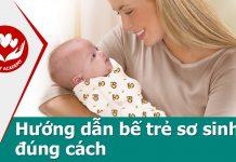 Video hướng dẫn bế trẻ sơ sinh đúng cách, an toàn